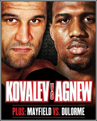 SERGEY KOVALEV BEATS DOWN CEDRIC AGNEW IN 7; THOMAS DULORME OUTBOXES KARIM MAYFIELD